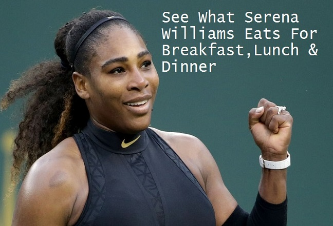 What Serena Williams eats for breakfast, lunch and dinner